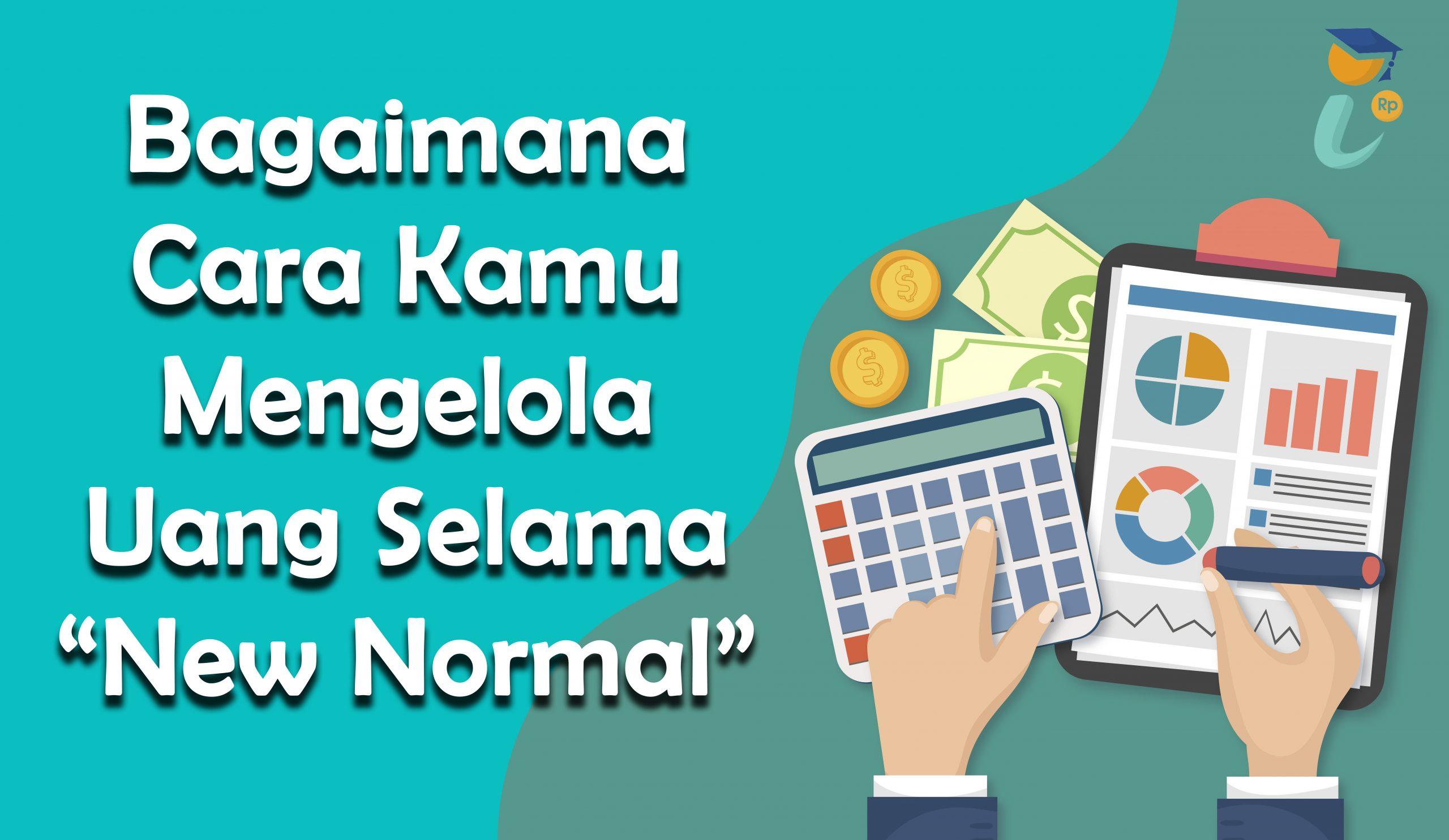 Bagaimana Cara Kamu Mengelola Uang Selama New Normal?
