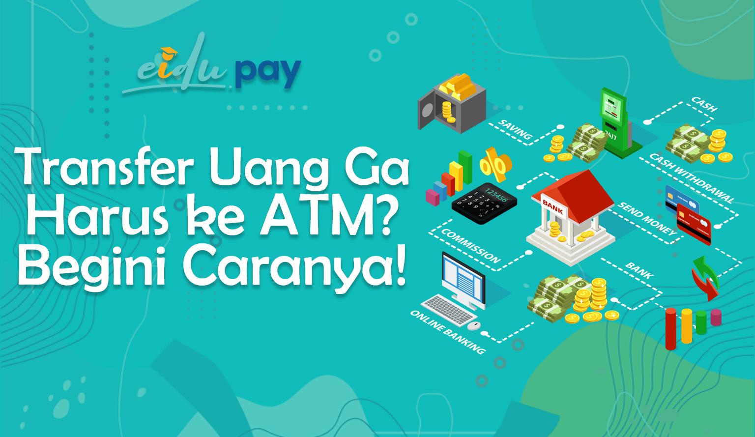Transfer Uang Ga Harus ke ATM? Begini Caranya!