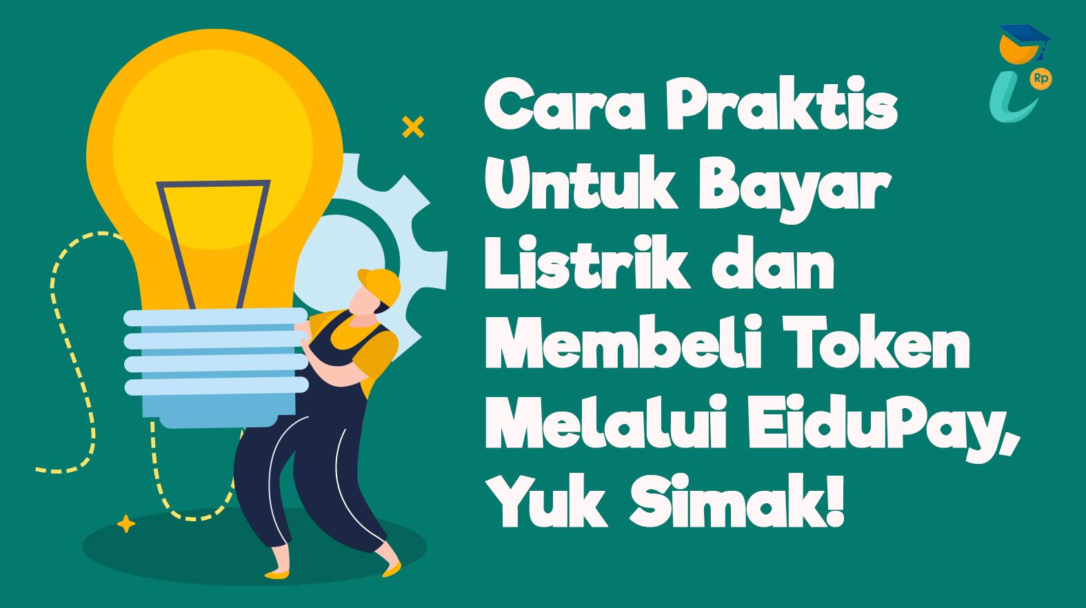 Cara Praktis Untuk Bayar Listrik dan Membeli Token Melalui EiduPay, Yuk Simak!