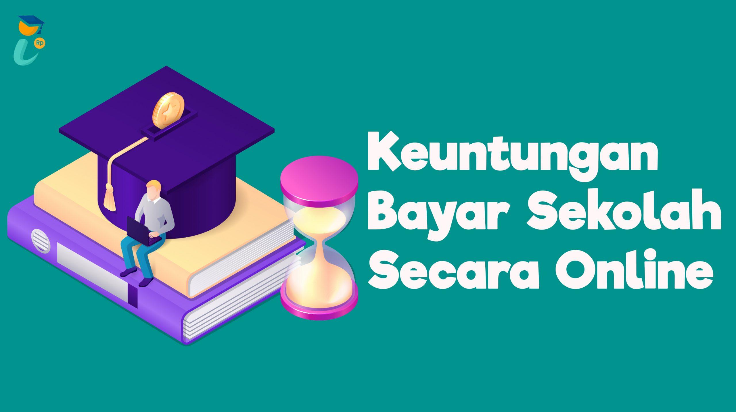 Keuntungan Bayar Sekolah Secara Online