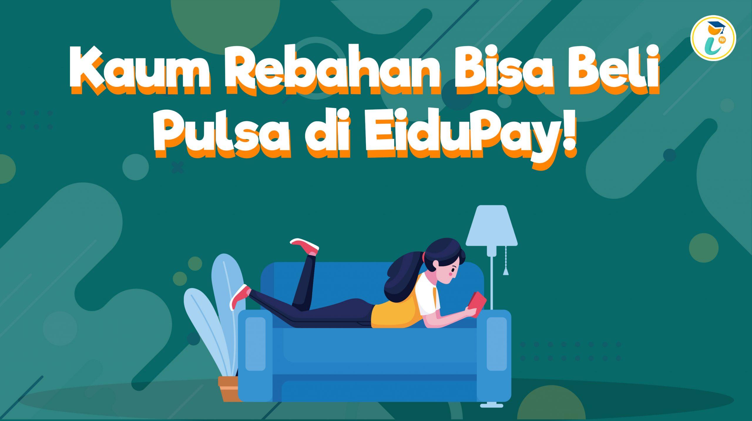 Kaum Rebahan Bisa Beli Pulsa di EiduPay!